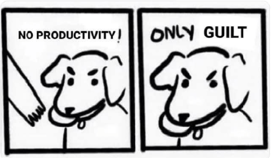 No productivity! Only guilt meme